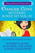Danger Cove Mysteries Boxed Set Vol. IV (Books 10-12) ebook by Janel Gradowski, Ellie Ashe, Elizabeth Ashby,...