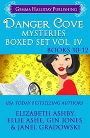 Danger Cove Mysteries Boxed Set Vol. IV (Books 10-12) ebook by Elizabeth Ashby, Ellie Ashe, Gin Jones,...