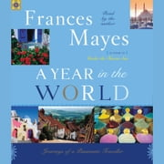 A Year in the World - Journeys of A Passionate Traveller audiobook by Frances Mayes