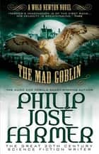The Mad Goblin (Secrets of the Nine #3) - A Wold Newton Parallel Universe Novel ebook by Philip José Farmer