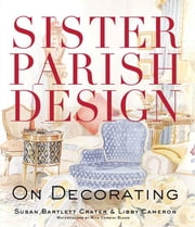 Sister Parish Design - On Decorating ebook by Susan Bartlett Crater,Libby Cameron,Mita Corsini Bland