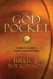 The God Pocket - He owns it. You carry it. Suddenly, everything changes. ebook by Bruce Wilkinson