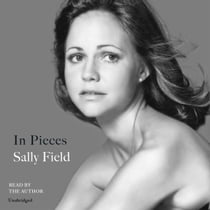 In Pieces audiobook by Sally Field, Author