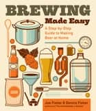 Brewing Made Easy, 2nd Edition - A Step-by-Step Guide to Making Beer at Home eBook by Dennis Fisher, Joe Fisher