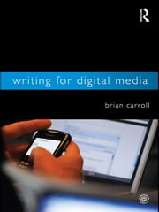 Writing for Digital Media ebook by Brian Carroll