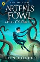 Artemis Fowl and the Atlantis Complex eBook by Eoin Colfer