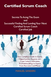 Certified Scrum Coach Secrets To Acing The Exam and Successful Finding And Landing Your Next Certified Scrum Coach Certified Job ebook by Manuel Sanders
