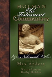 Holman Old Testament Commentary - Ezra, Nehemiah, Esther ebook by Knute Larson,Max Anders,Kathy Dahlen