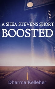 Boosted - A Shea Stevens Short Thriller ebook by Dharma Kelleher