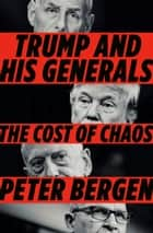 Trump and His Generals - The Cost of Chaos ebook by Peter Bergen