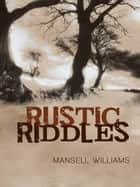 Rustic Riddles ebook by mansell williams