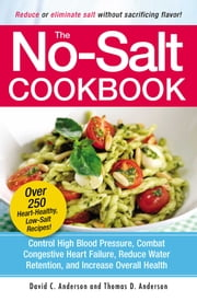 The No-Salt Cookbook - Reduce or Eliminate Salt Without Sacrificing Flavor ebook by David C Anderson,Thomas D. Anderson