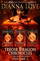 Treoir Dragon Chronicles of the Belador World: Volume I, Books 1-3 ebook by Dianna Love