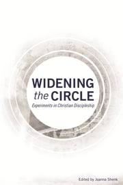 Widening the Circle - Experiments in Christian Discipleship ebook by Joanna Shenk