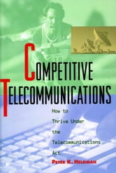 Competitive Telecommunications: How to Thrive Under the Telecommunications ACT ebook by Heldman, Peter