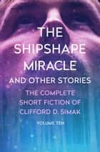 The Shipshape Miracle - And Other Stories ebook by Clifford D. Simak, David W. Wixon