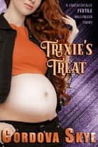 Trixie's Treat - A Fantastically Fertile Halloween Short ebook by Cordova Skye