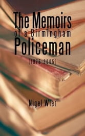 The Memoirs of a Birmingham Policeman (1975-2005) - not applicable ebook by Nigel Wier