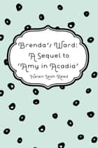 Brenda's Ward: A Sequel to 'Amy in Acadia' ebook by Helen Leah Reed