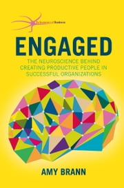 Engaged - The Neuroscience Behind Creating Productive People in Successful Organizations ebook by Amy Brann