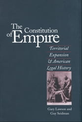 The Constitution of Empire - Territorial Expansion and American Legal History ebook by Mr. Gary Lawson,Mr. Guy Seidman