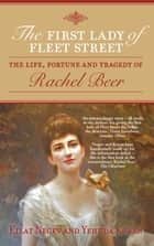 The First Lady of Fleet Street - The Life, Fortune and Tragedy of Rachel Beer ebook by Eilat Negev