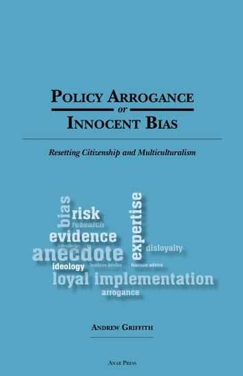 Policy Arrogance or Innocent Bias - Resetting Citizenship and Multiculturalism ebook by Andrew Griffith