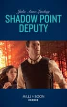 Shadow Point Deputy (Mills & Boon Heroes) 電子書 by Julie Anne Lindsey