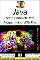 Java : Learn Complete Java Programming With Fun. ebook by Harry. H. Chaudhary.