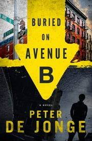 Buried on Avenue B - A Novel ebook by Peter de Jonge