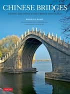 Chinese Bridges - Living Architecture From China's Past ebook by Ronald G. Knapp, Peter Bol, A. Chester Ong