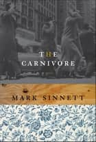 The Carnivore - A Novel ebook by Mark Sinnett
