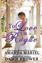 To Love a Rogue ebook by Amanda Mariel, Dawn Brower