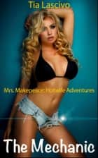 The Mechanic - Book 1 of 'Mrs. Makepeace - Hotwife Adventures' ebook by Tia Lascivo, Moira Nelligar