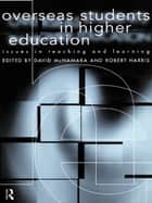 Overseas Students in Higher Education - Issues in Teaching and Learning ebook by Robert Harris, David McNamara, Professor David Mcnamara