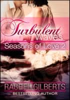 Turbulent Waves: Seasons of Love 2 ebook by Rachel Gilberts