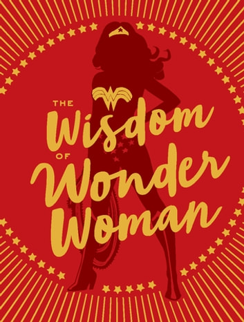 The Wisdom of Wonder Woman ebook by Signe Bergstrom