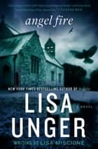 Angel Fire - A Novel ebook by Lisa Unger