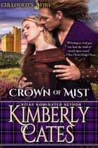 Crown of Mist (Culloden's Fire, book 4) ebook by Kimberly Cates