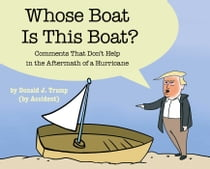 Whose Boat Is This Boat? - Comments That Don't Help in the Aftermath of a Hurricane ebook by The Staff of The Late Show with Stephen Colbert