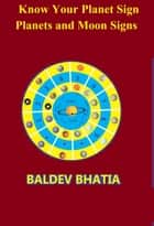 Know Your Planet Sign- Planets and Moon Signs ebook by Baldev Bhatia