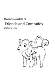 Dreamworlds 3: Friends and Comrades ebook by Victory Low
