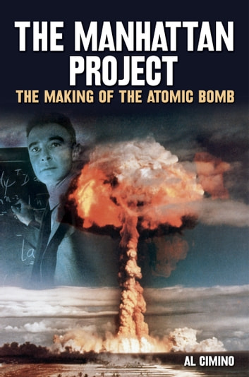 The Manhattan Project - The Making of the Atomic Bomb ebook by Al Cimino