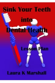Sink Your Teeth into Dental Health ebook by Laura K Marshall