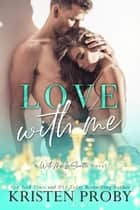 Love With Me ebook by Kristen Proby