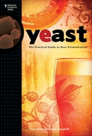 Yeast - The Practical Guide to Beer Fermentation ebook by White, Jamil Zainasheff