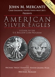 "American Silver Eagles - A Guide to the U.S. Bullion Coin Program ebook by John M. Mercanti, Michael ""Miles"" Standish"