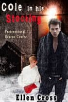 Cole in His Stocking - Book 2 ebook by Ellen Cross