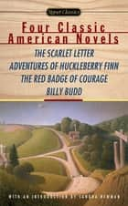 Four Classic American Novels - The Scarlet Letter, Adventures of Huckleberry Finn, The RedBadge Of Courage, Billy Budd ebook by Nathaniel Hawthorne, Mark Twain, Stephen Crane,...