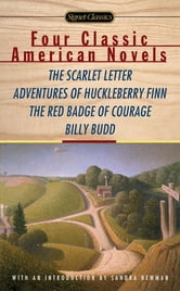 Four Classic American Novels - The Scarlet Letter, Adventures of Huckleberry Finn, The RedBadge Of Courage, Billy Budd ebook by Nathaniel Hawthorne,Mark Twain,Stephen Crane,Herman Melville